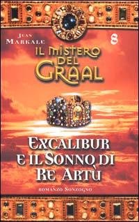 Il mistero del Graal / Excalibur e il sonno di re Artù