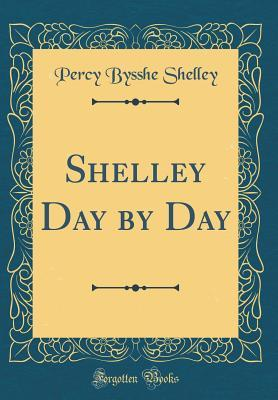 Shelley Day by Day (Classic Reprint)