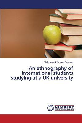 An ethnography of international students studying at a UK university