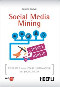 Social media mining. Estrarre e analizzare informazioni dai social media