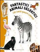 Fantastici animali selvatici. Con adesivi