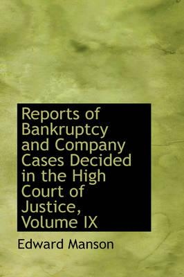 Reports of Bankruptcy and Company Cases Decided in the High Court of Justice, Volume IX