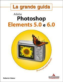 Adobe Photoshop Elements 5.0 e 6.0. La grande guida. Ediz. illustrata. Con CD-ROM