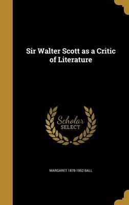 SIR WALTER SCOTT AS A CRITIC O