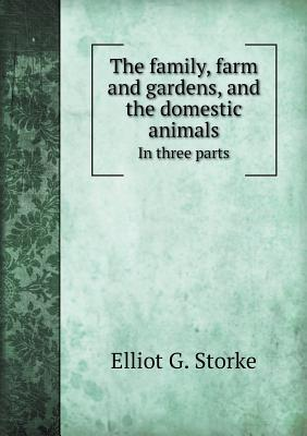 The Family, Farm and Gardens, and the Domestic Animals in Three Parts