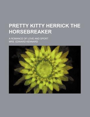 Pretty Kitty Herrick the Horsebreaker; A Romance of Love and Sport