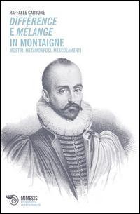 Différence e mélange in Montaigne. Mostri, metamorfosi, mescolamenti