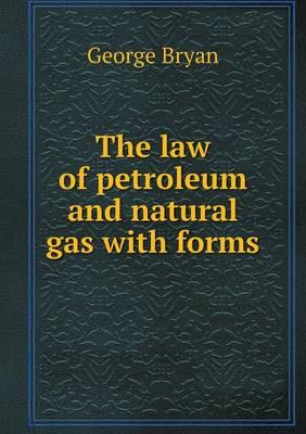 The Law of Petroleum and Natural Gas with Forms