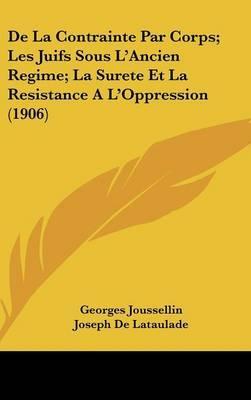 de La Contrainte Par Corps; Les Juifs Sous L'Ancien Regime; La Surete Et La Resistance A L'Oppression (1906)