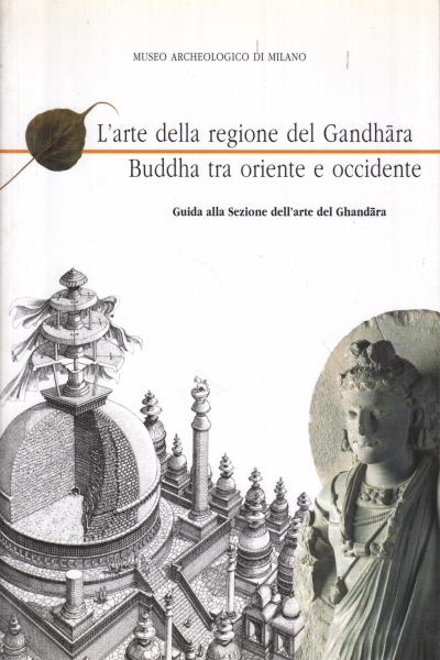 L'arte della regione del Gandhara. Buddha tra oriente e occidente