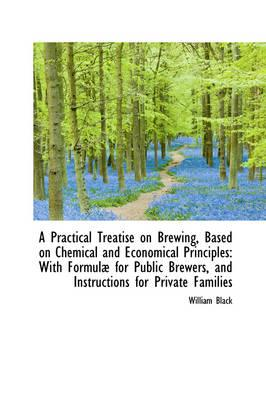 A Practical Treatise on Brewing, Based on Chemical and Economical Principles