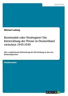 Kontinuität oder Neubeginn? Die Entwicklung der Presse in Deutschland zwischen 1945-1949