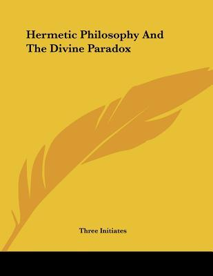 Hermetic Philosophy and the Divine Paradox