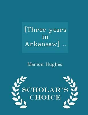 [Three Years in Arkansaw] - Scholar's Choice Edition