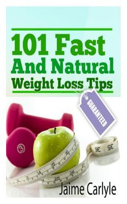 101 Fast and Natural Weight Loss Tips
