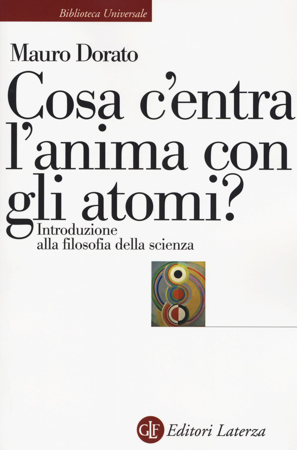Cosa c'entra l'anima con gli atomi? Introduzione alla filosofia della scienza. Ediz. ampliata