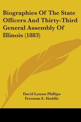 Biographies Of The State Officers And Thirty-Third General Assembly Of Illinois