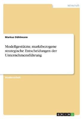 Modellgestützte, marktbezogene strategische Entscheidungen der Unternehmensführung