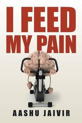 I Feed My Pain