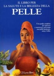Il libro per la salute e la bellezza della pelle