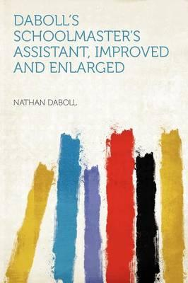 Daboll's Schoolmaster's Assistant, Improved and Enlarged