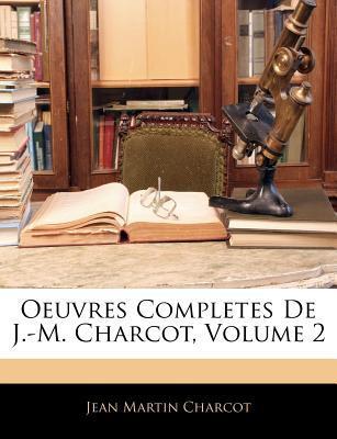 Oeuvres Completes de J.-M. Charcot, Volume 2