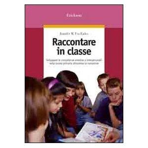 Raccontare in classe. Sviluppare le competenze emotive e interpersonali nella scuola primaria attraverso la narrazione