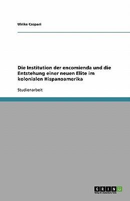 Die Institution der encomienda und die Entstehung einer neuen Elite im kolonialen Hispanoamerika