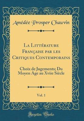 La Littérature Française par les Critiques Contemporains, Vol. 1