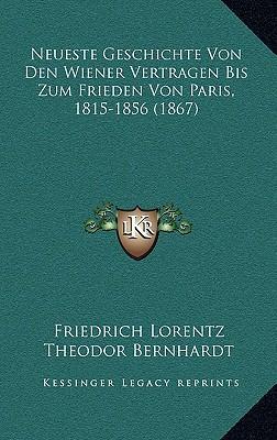 Neueste Geschichte Von Den Wiener Vertragen Bis Zum Frieden Von Paris, 1815-1856 (1867)