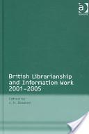 British Librarianship and Information Work 2001-2005