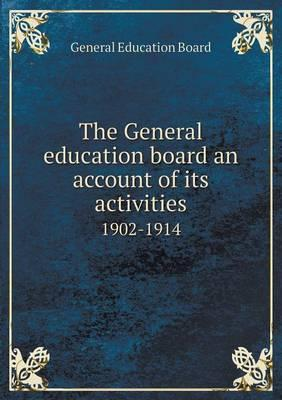 The General Education Board an Account of Its Activities 1902-1914