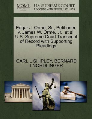 Edgar J. Orme, Sr, Petitioner, V. James W. Orme, JR, et al. U.S. Supreme Court Transcript of Record with Supporting Pleadings