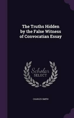 The Truths Hidden by the False Witness of Convocatian Essay