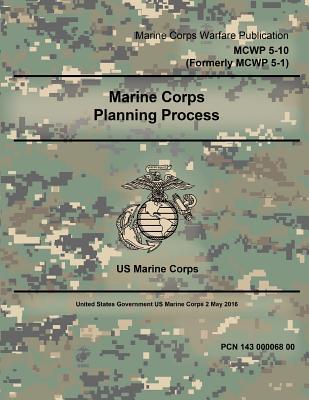 Marine Corps Warfare Publication Mcwp 5-10 Marine Corps Planning Process