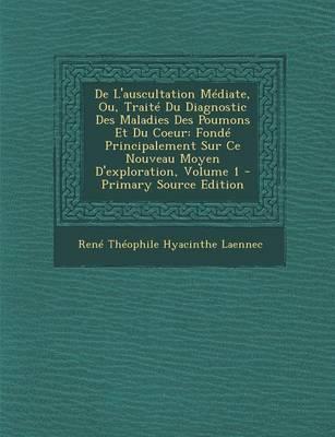 de L'Auscultation Mediate, Ou, Traite Du Diagnostic Des Maladies Des Poumons Et Du Coeur