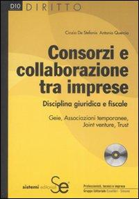 Consorzi e collaborazione tra imprese. Disciplina giuridica e fiscale. Con CD-ROM