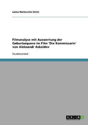Filmanalyse mit Auswertung der Geburtsequenz im Film 'Die Kommissarin' von Aleksandr Askoldov