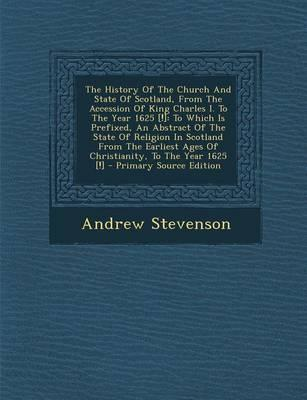 The History of the Church and State of Scotland, from the Accession of King Charles I. to the Year 1625 [!]