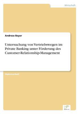 Untersuchung von Vertriebswegen im Private Banking unter Förderung des Customer-Relationship-Management