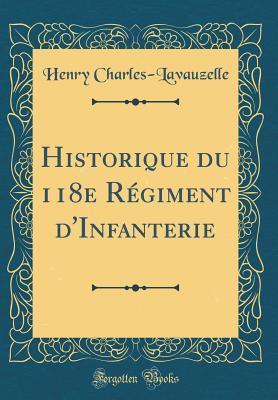 Historique du 118e Régiment d'Infanterie (Classic Reprint)