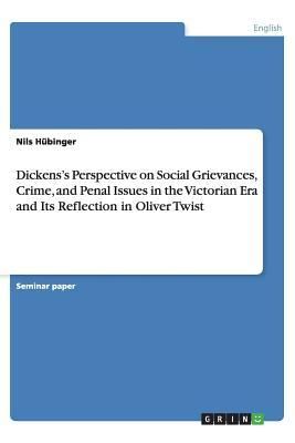 Dickens's Perspective on Social Grievances, Crime, and Penal Issues in the Victorian Era and Its Reflection in Oliver Twist