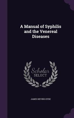 A Manual of Syphilis...