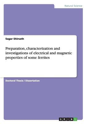 Preparation, characterization and investigations of electrical and magnetic properties of some ferrites