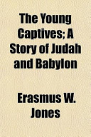 The Young Captives; A Story of Judah and Babylon