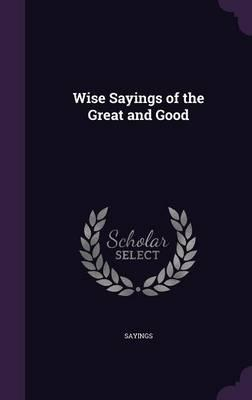 Wise Sayings of the Great and Good