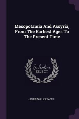 Mesopotamia and Assyria, from the Earliest Ages to the Present Time