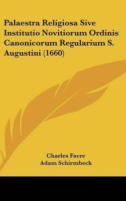 Palaestra Religiosa Sive Institutio Novitiorum Ordinis Canonicorum Regularium S. Augustini (1660)