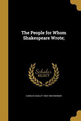 PEOPLE FOR WHOM SHAKESPEARE WR