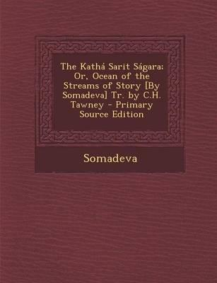The Katha Sarit Sagara; Or, Ocean of the Streams of Story [By Somadeva] Tr. by C.H. Tawney